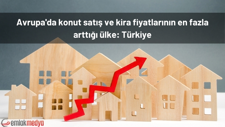 Avrupa'da Konut satış ve kira fiyatları en fazla Türkiye'de arttı!