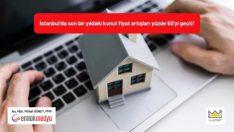 İstanbul'da yıllık konut fiyat artışları yüzde 50'yi geçti!
