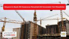 Dünyanın En Büyük 250 Uluslararası Müteahhidi 2021 listesindeki Türk Müteahhitler