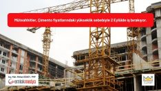 Müteahhitler, Çimento fiyatlarındaki yükseklik sebebiyle 2 Eylülde iş bırakıyor!