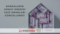 Bankaların Konut Kredisi Faiz Oranları Güncellendi!